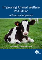 Improving Animal Welfare, 2nd Edition, A Practical Approach. (2015) Edited by Temple Grandin