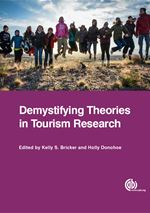 Demystifying Theories in Tourism Research, 2015, Edited by K. S. Bricker and H. Donohoe