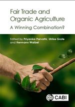 Fair Trade and Organic Agriculture A Winning Combination?, 2017, Edited by P. Parvathi, U. Grote, H. Walbel