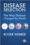 Cover for Disease selection: the way disease changed the world.