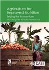 Cover for Agriculture for improved nutrition: seizing the momentum.